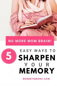 Mom Brain is real. But you can sharpen your memory with these 5 practical tips